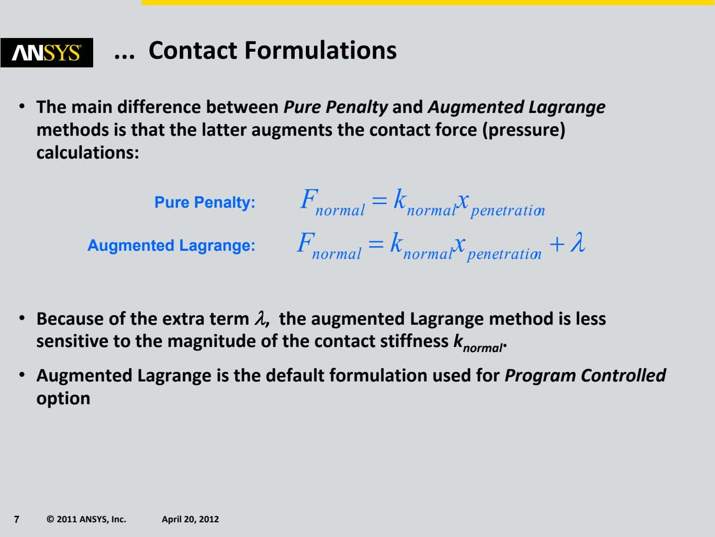 Contact Formulations • The main difference between Pure Penalty and Augmented Lagrange methods is that