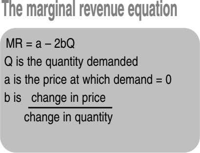 Themarginalrevenueequation MR = a – 2bQ Q is the quantity demanded a is the price