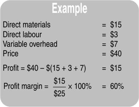 Example Direct materials = $15 Direct labour = $3 Variable overhead = $7 Price =