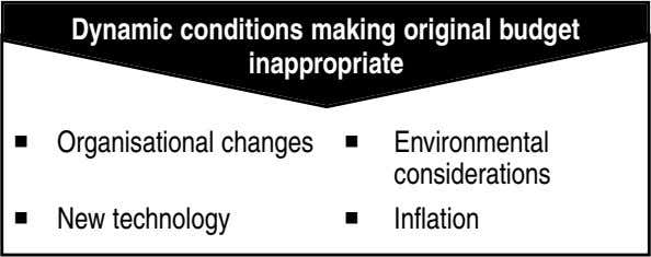 Dynamic conditions making original budget inappropriate Organisational changes Environmental considerations New
