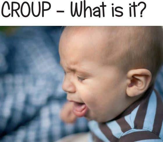AND WELL BEING GUIDE FOR YOUR FAMILY BABIES AND TODDLERS Croup is a common childhood virus.