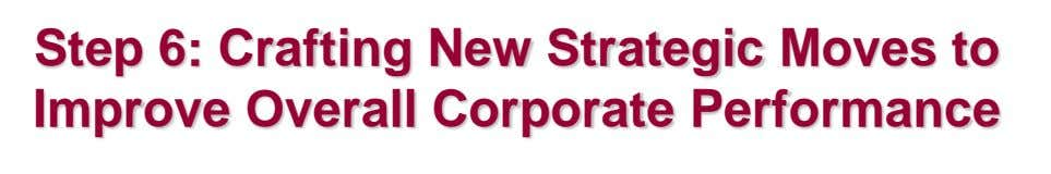 Step 6: Crafting New Strategic Moves to Improve Overall Corporate Performance