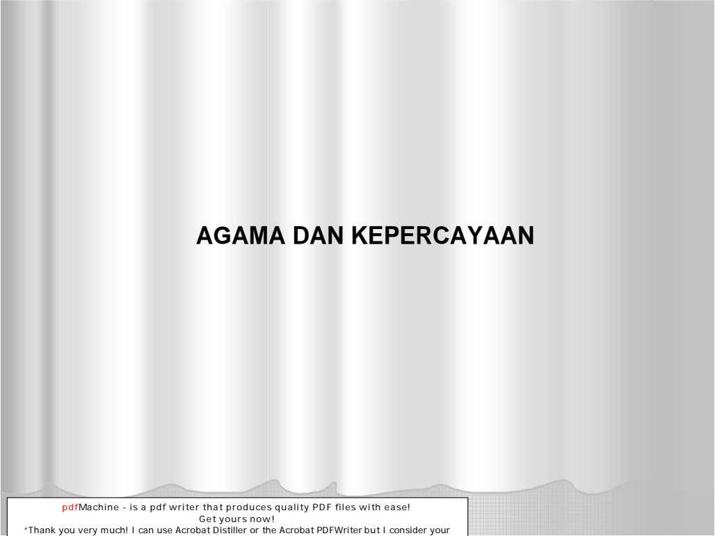 AGAMA DAN KEPERCAYAAN pdfMachine - is a pdf writer that produces quality PDF files with
