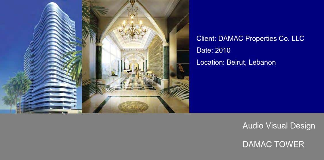 Client: DAMAC Properties Co. LLC Date: 2010 Location: Beirut, Lebanon Audio Visual Design DAMAC TOWER
