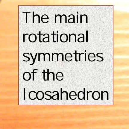 The main rotational symmetries of the Icosahedron