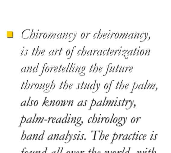  Chiromancy or cheiromancy, is the art of characterization and foretelling the future through the study
