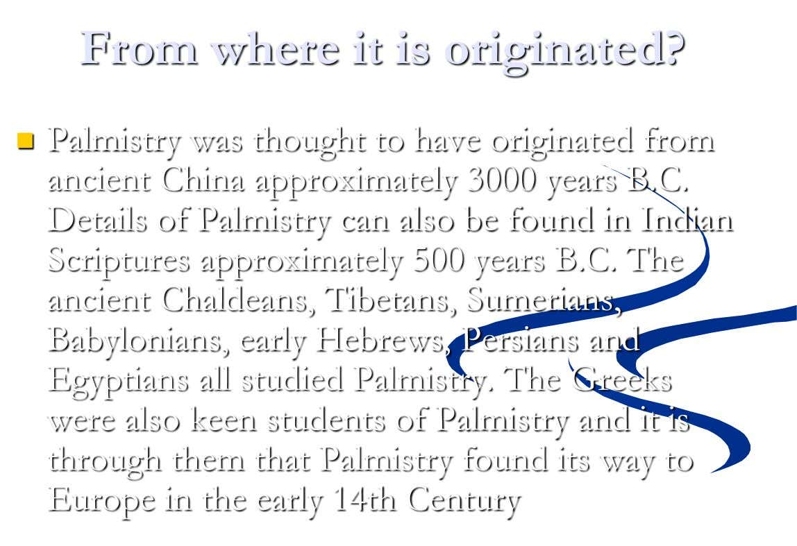 From where it is originated?  Palmistry was thought to have originated from ancient China approximately