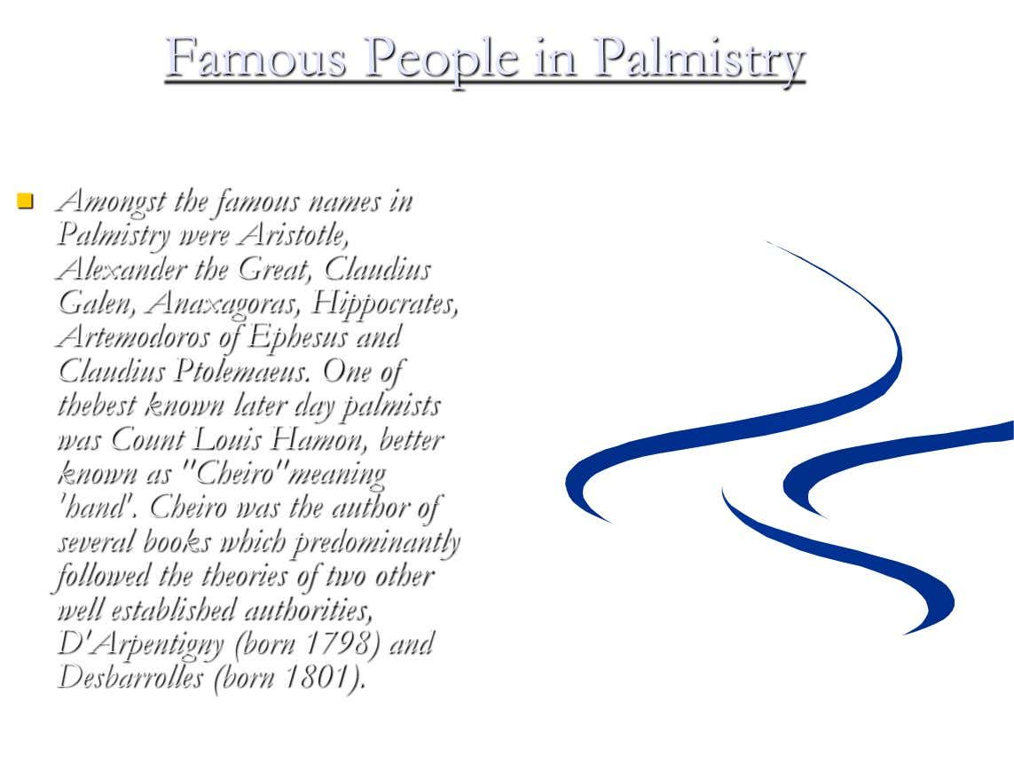 Famous People in Palmistry  Amongst the famous names in Palmistry were Aristotle, Alexander the Great,
