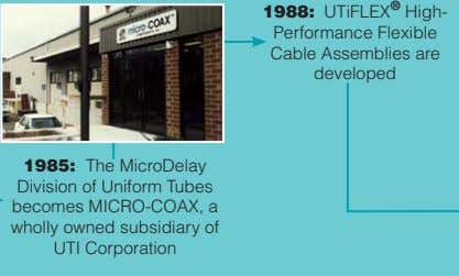 1988: UTiFLEX ® High- Performance Flexible Cable Assemblies are developed 1985: The MicroDelay Division of