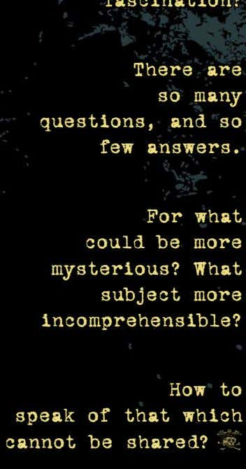 There are so many questions, and so few answers. For what could be more mysterious?