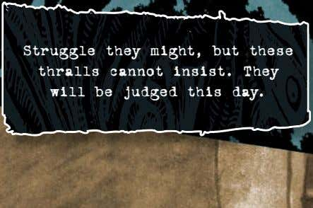 Struggle they might, but these thralls cannot insist. They will be judged this day.