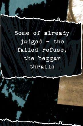 Some of already judged — the failed refuse, the beggar thralls