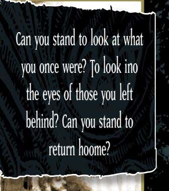 you stand to look at what you once were? To look ino the eyes of those