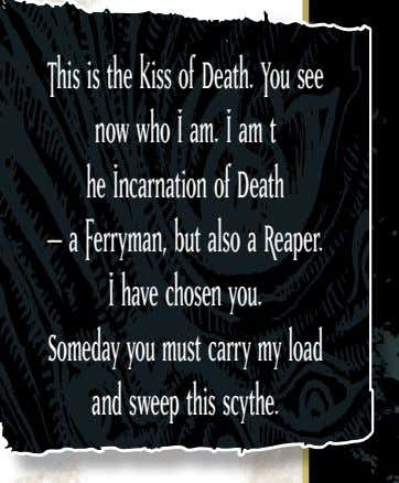 of Death — a Ferryman, but also a Reaper. I have chosen you. Someday you must