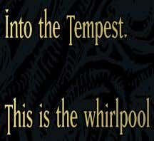 Into the Tempest. This is the whirlpool