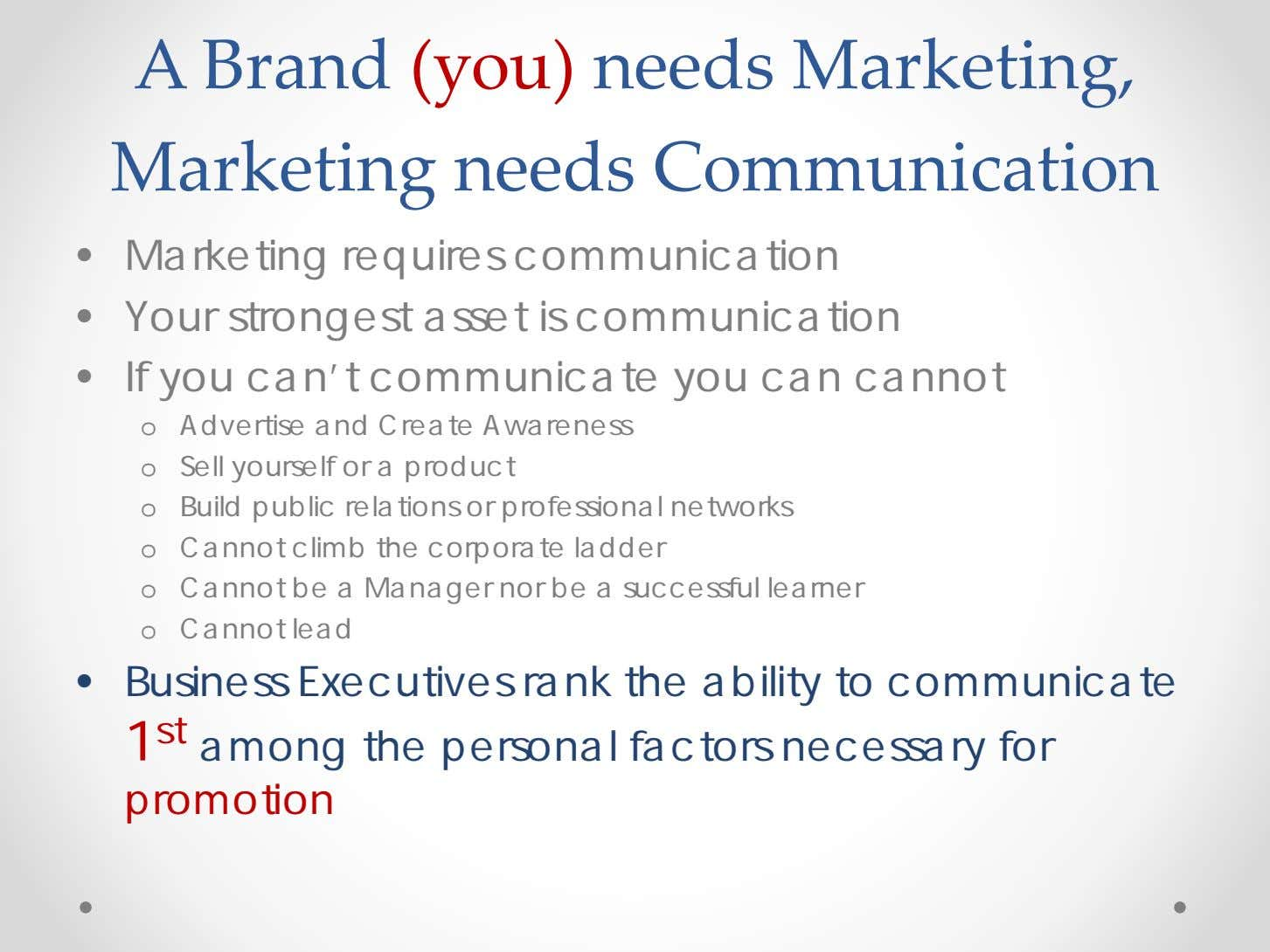 A Brand (you) needs Marketing, Marketing needs Communication • Marketing requires communication • Your strongest