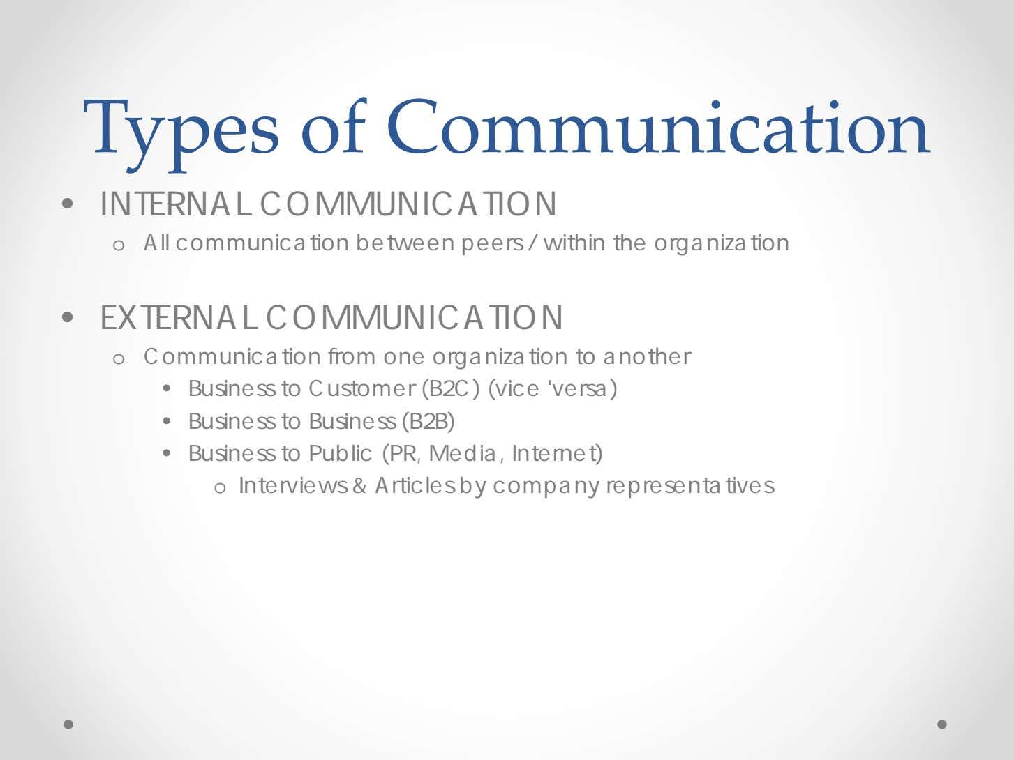 Types of Communication • INTERNAL COMMUNICATION o All communication between peers / within the organization