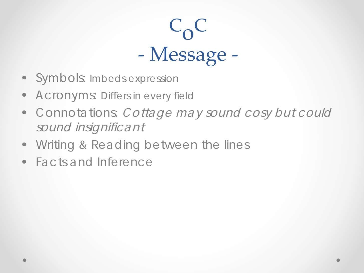 C o C ‐ Message ‐ • Symbols: Imbeds expression • Acronyms: Differs in every