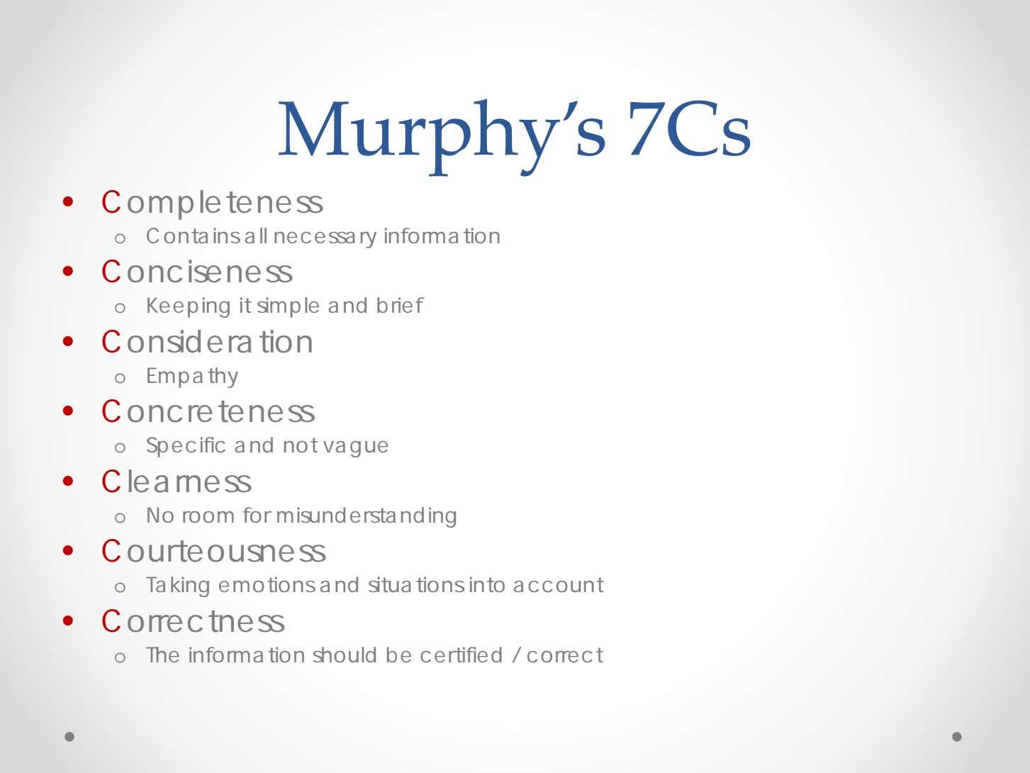Murphy's 7Cs • Completeness o Contains all necessary information • Conciseness o Keeping it simple