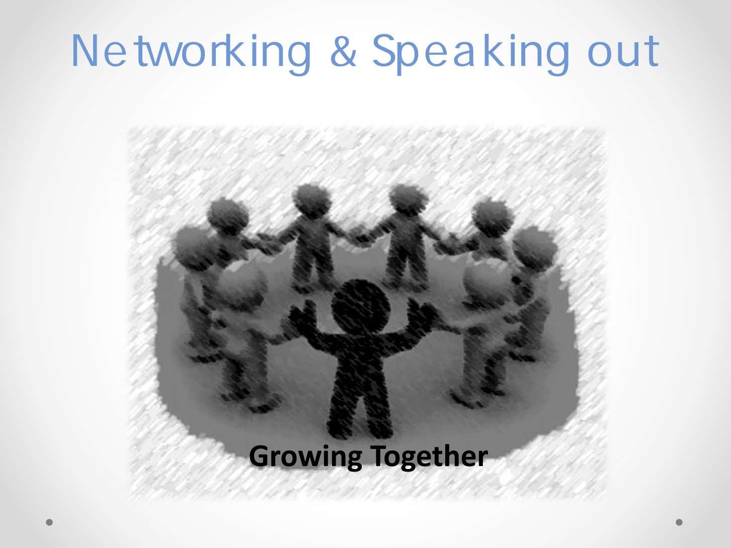 Networking & Speaking out Growing Together