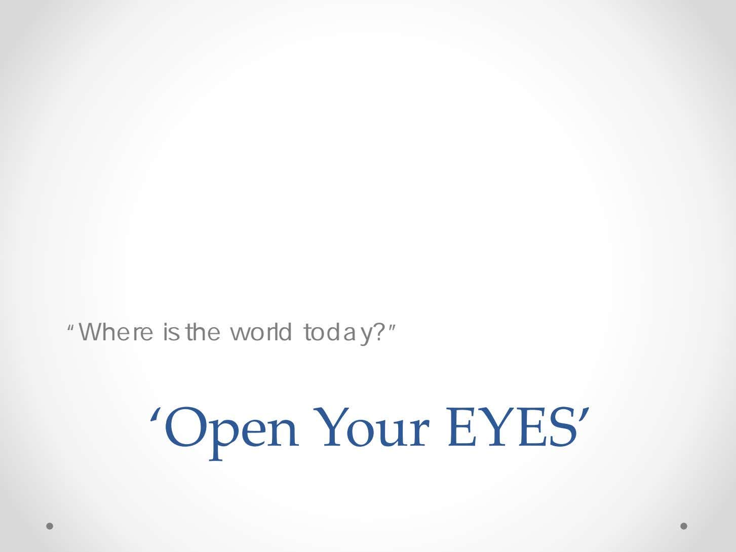 """Where is the world today?"" 'Open Your EYES'"