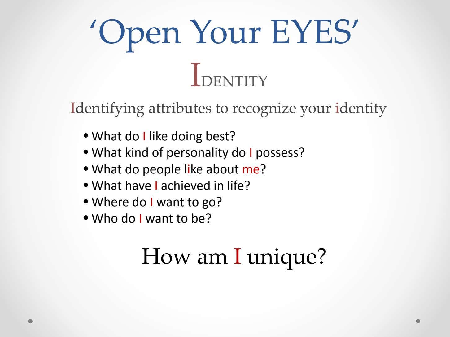 'Open Your EYES' IDENTITY I dentifying attributes to recognize your identity • What do I