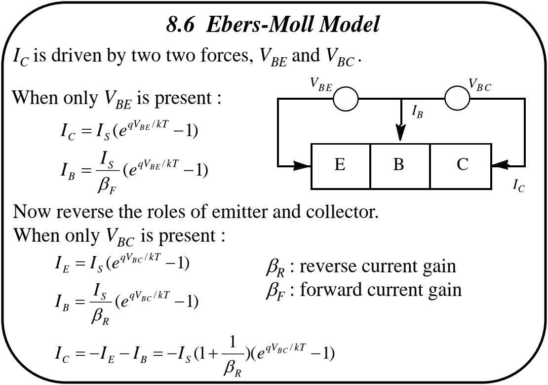 8.6 Ebers-Moll Model I C is driven by two two forces, V BE and V BC