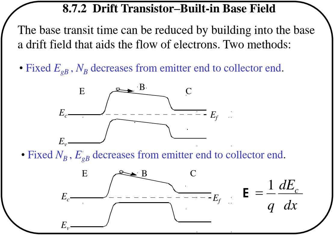8.7.2 Drift Transistor–Built-in Base Field The base transit time can be reduced by building into the