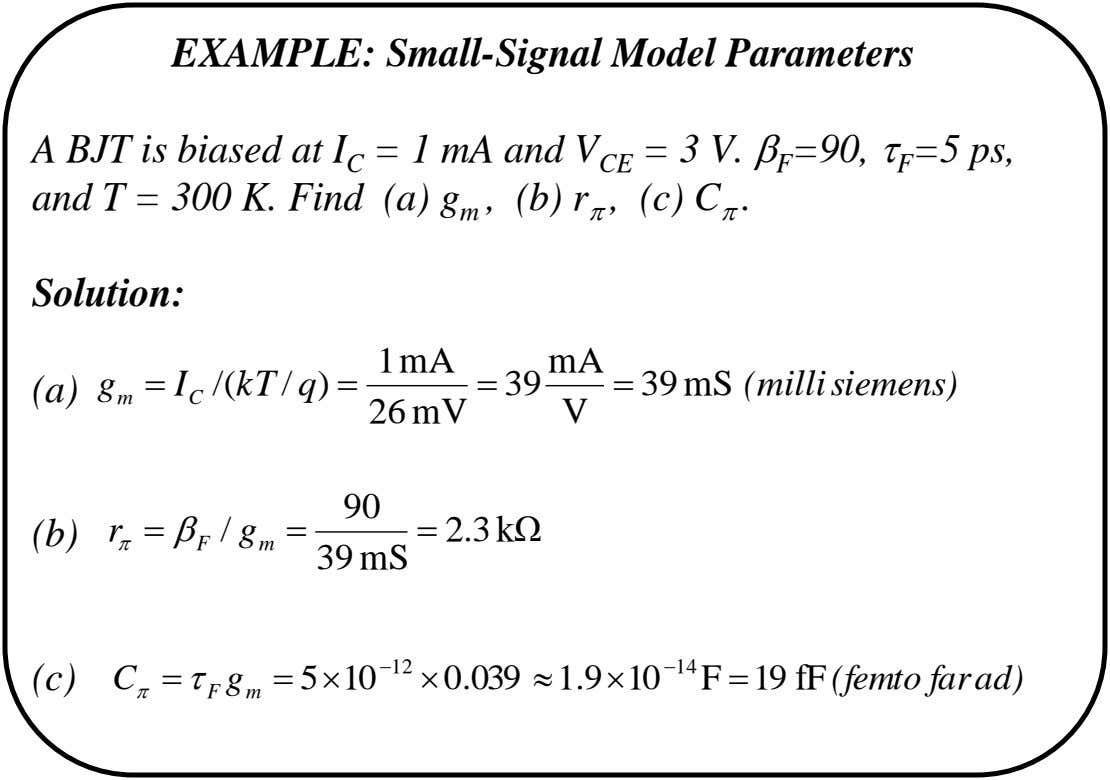 EXAMPLE: Small-Signal Model Parameters A BJT is biased at I C = 1 mA and V