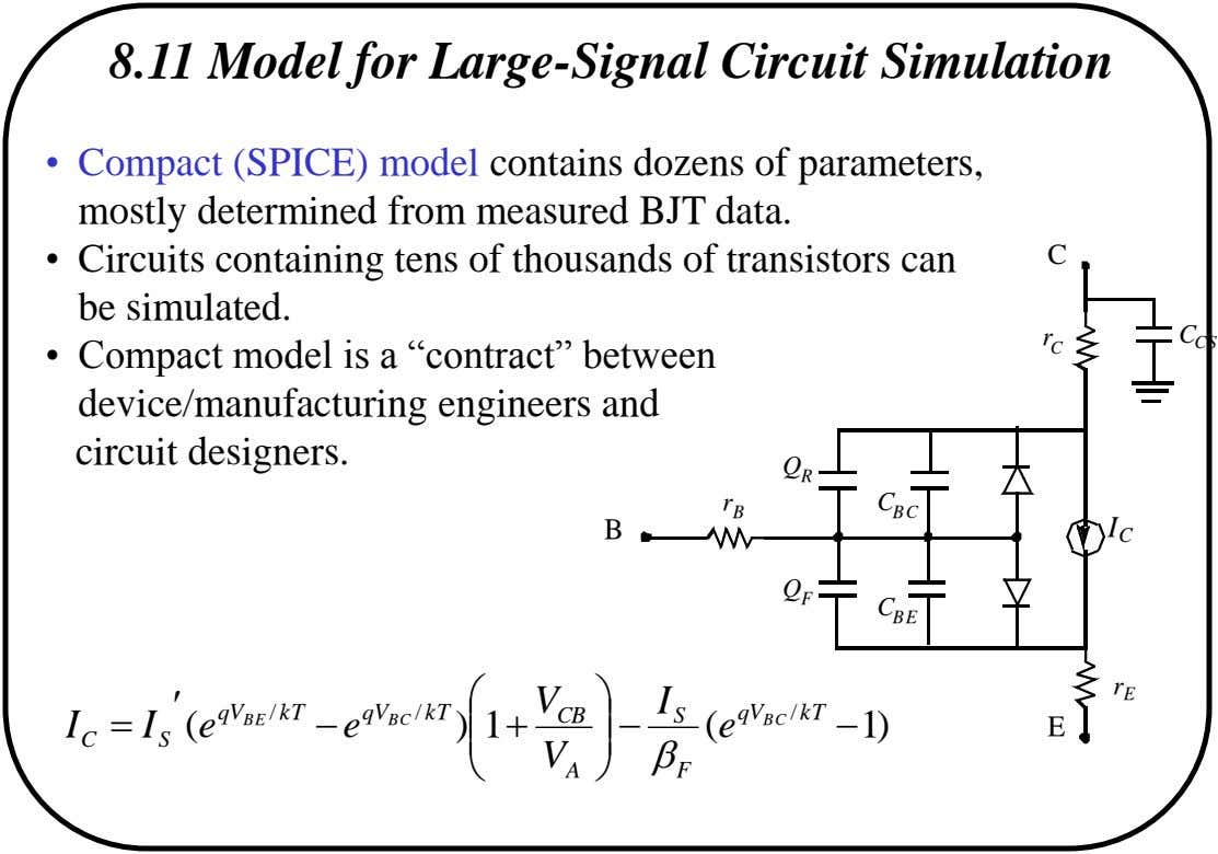 8.11 Model for Large-Signal Circuit Simulation • Compact (SPICE) model contains dozens of parameters, mostly determined