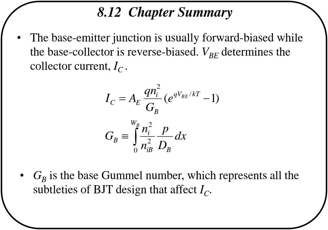 8.12 Chapter Summary • The base-emitter junction is usually forward-biased while the base-collector is reverse-biased. V
