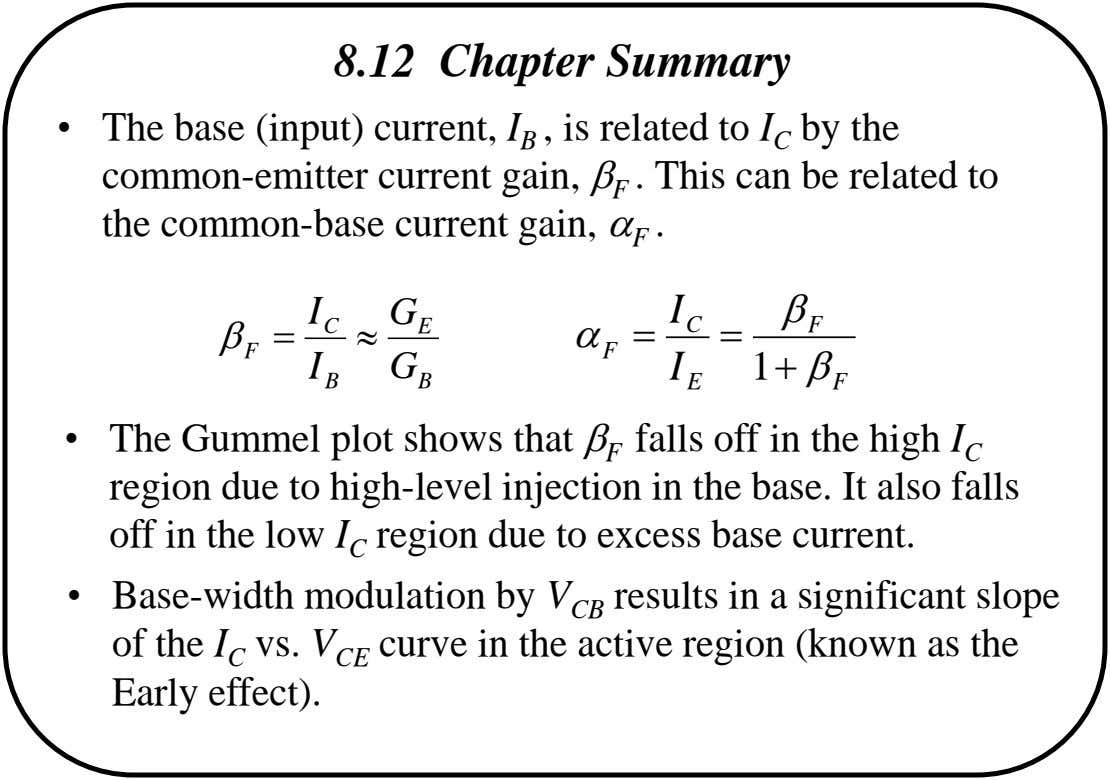 8.12 Chapter Summary • The base (input) current, I B , is related to I C