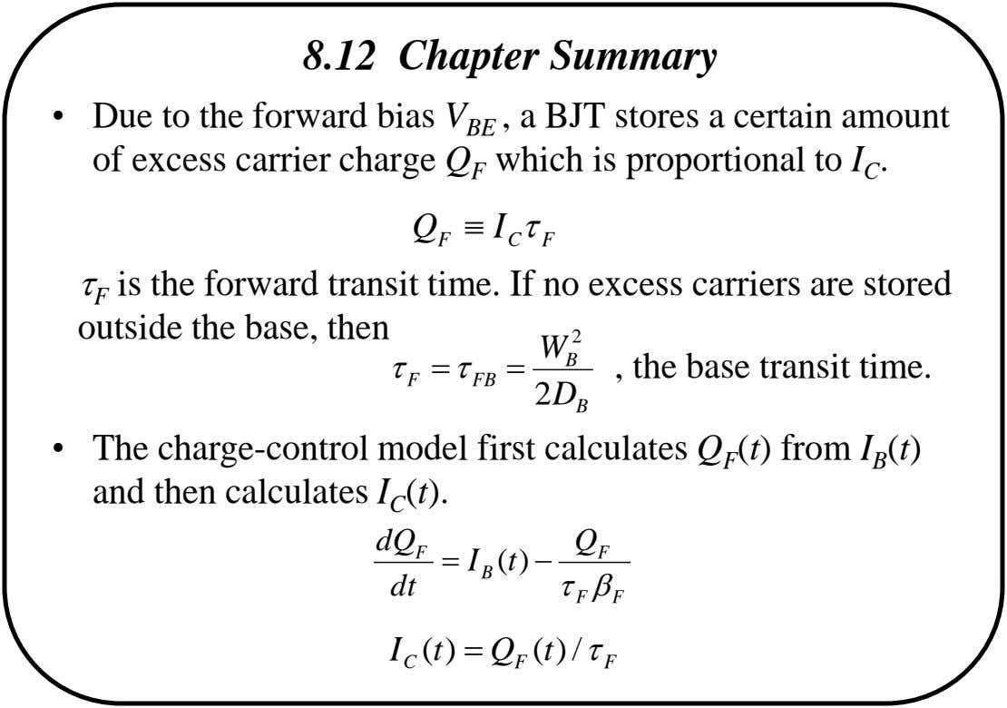 8.12 Chapter Summary • Due to the forward bias V BE , a BJT stores a