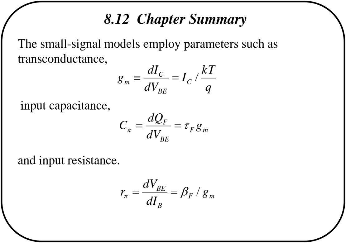 8.12 Chapter Summary The small-signal models employ parameters such as transconductance, dI k T g m