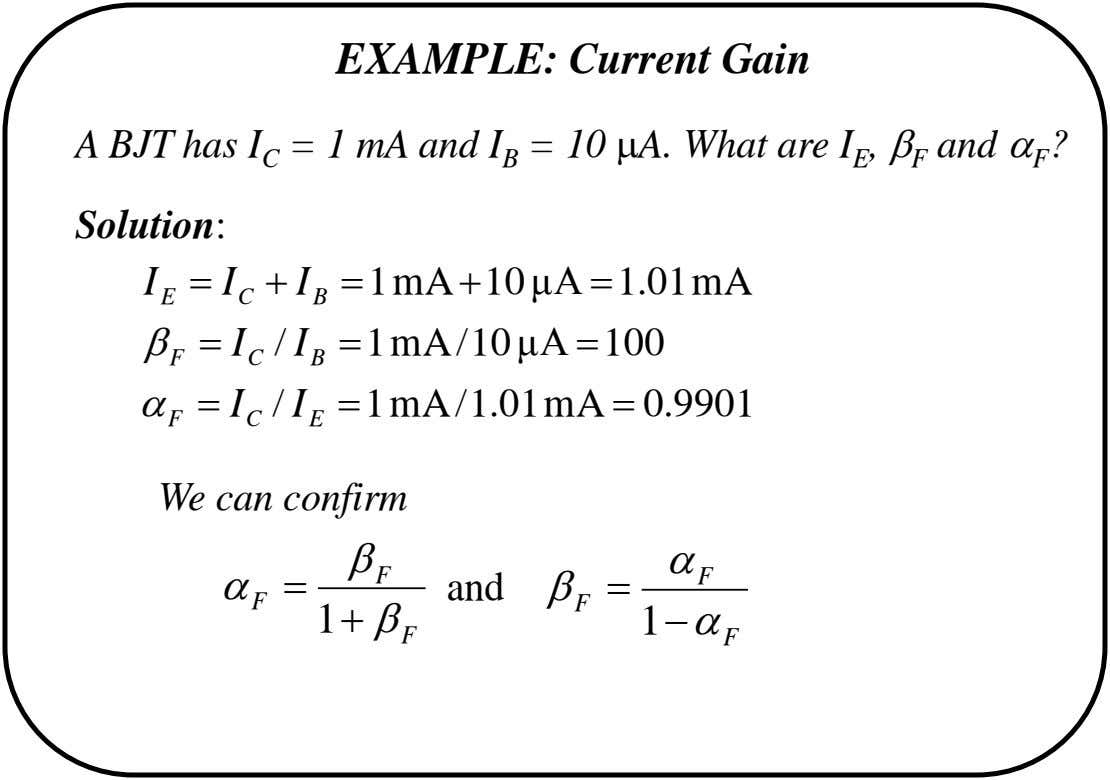 EXAMPLE: Current Gain A BJT has I C = 1 mA and I B = 10