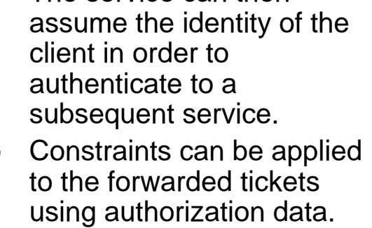 to authenticate to a subsequent service. Constraints can be applied to the forwarded tickets using authorization