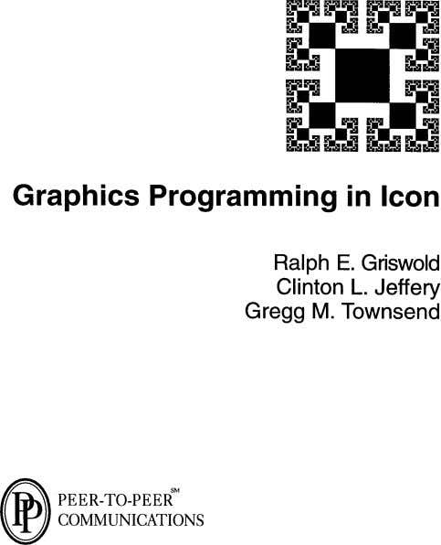 Graphics Programming in Icon Ralph E. Griswold Clinton L. Jeffery Gregg M. Townsend @ SM