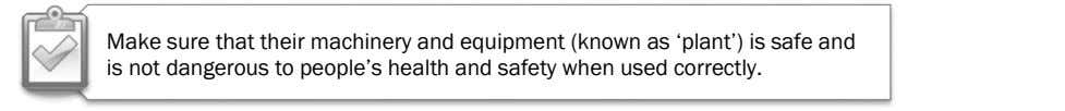 Make sure that their machinery and equipment (known as 'plant') is safe and is not