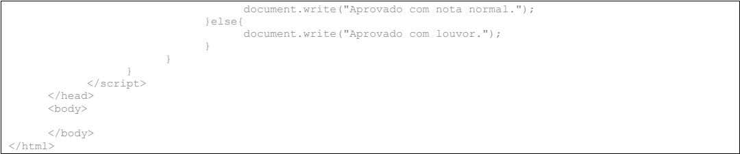 "document.write(""Aprovado com nota normal.""); }else{ document.write(""Aprovado com louvor.""); } } }"