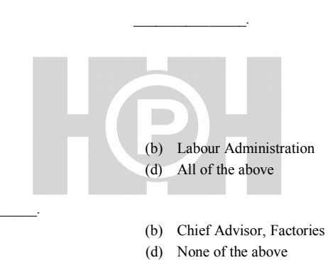 (b) (d) Labour Administration All of the above (b) (d) Chief Advisor, Factories None of