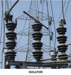 Isolators: ISOLATORS GIVE PHYSICAL SEPARATION BETWEEN LIVE PART AND DEAD PART. PHYSICAL SEPARATION CAN BE SEEN