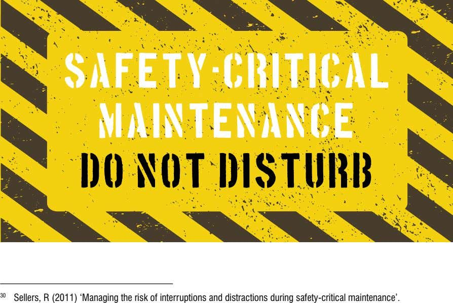 SAFETY-CRITICAL MAINTENANCE DO NOT DISTURB 30 Sellers, R (2011) 'Managing the risk of interruptions and