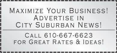 Maximize Your Business! Advertise in City Suburban News! Call 610-667-6623 for Great Rates & Ideas!