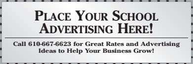 PLACE YOUR SCHOOL ADVERTISING HERE! Call 610-667-6623 for Great Rates and Advertising Ideas to Help