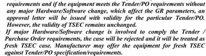 as fresh TSEC case. Manufacturer may offer the equipment for fresh TSEC against Tender/PO specification/requirements.