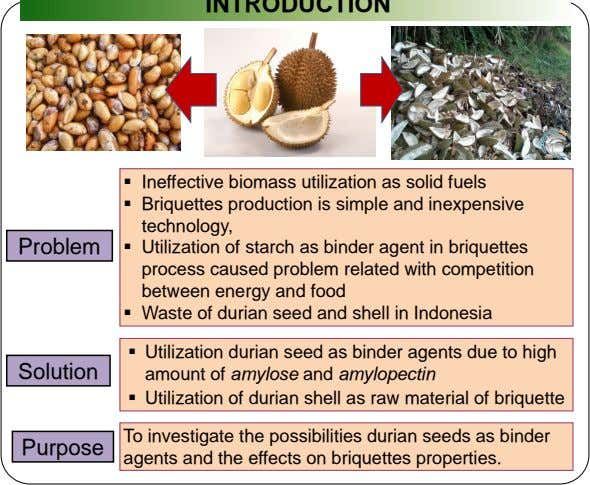  Ineffective biomass utilization as solid fuels  Briquettes production is simple and inexpensive technology,