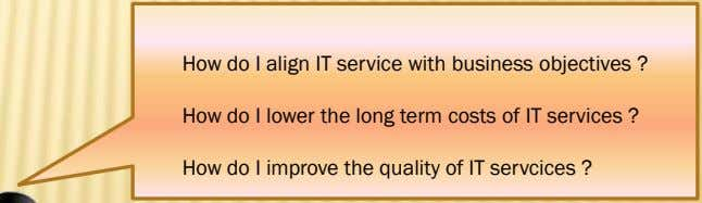 How do I align IT service with business objectives ? How do I lower the