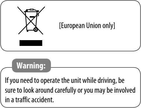 [European Union only] Warning: If you need to operate the unit while driving, be sure