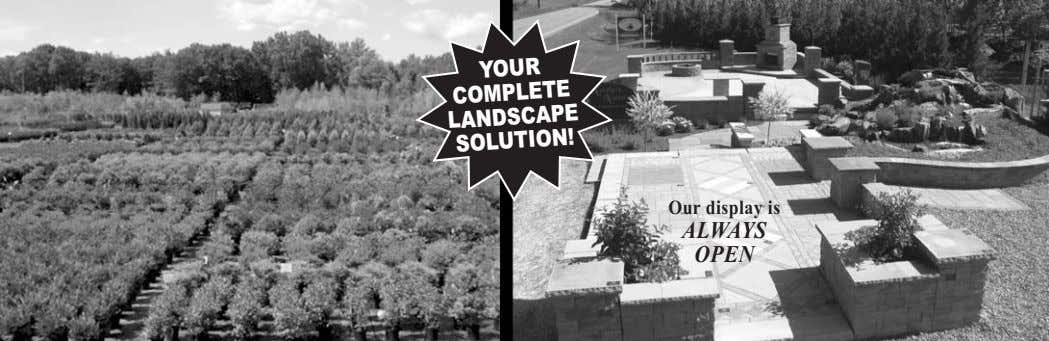 YOUR COMPLETE LANDSCAPE SOLUTION! Our display is ALWAYS OPEN
