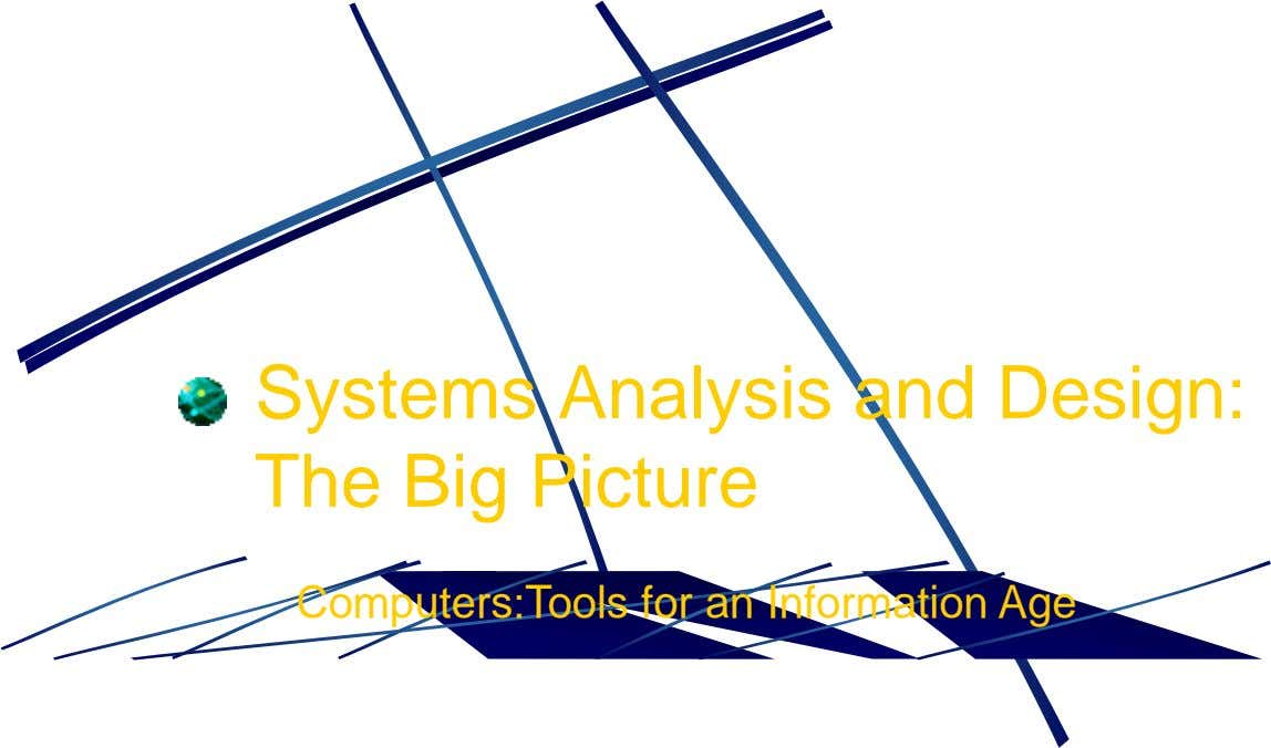 Systems Analysis and Design: The Big Picture Computers:Tools for an Information Age